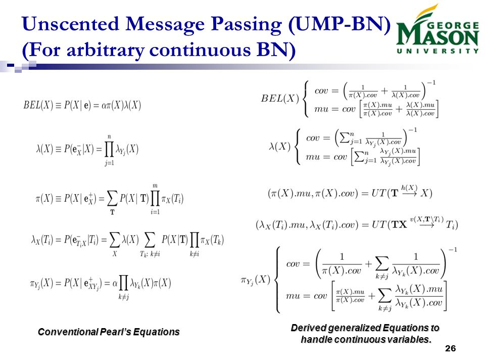 26 Unscented Message Passing (UMP-BN) (For arbitrary continuous BN) Conventional Pearl's Equations Derived generalized Equations to handle continuous variables.