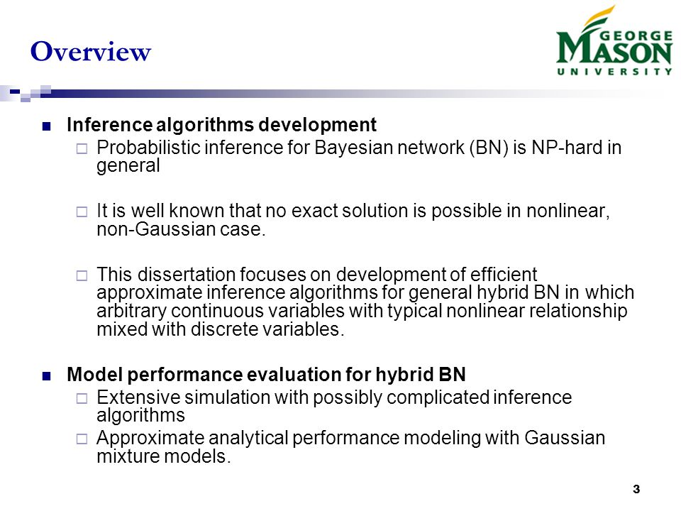 3 Overview Inference algorithms development  Probabilistic inference for Bayesian network (BN) is NP-hard in general  It is well known that no exact solution is possible in nonlinear, non-Gaussian case.