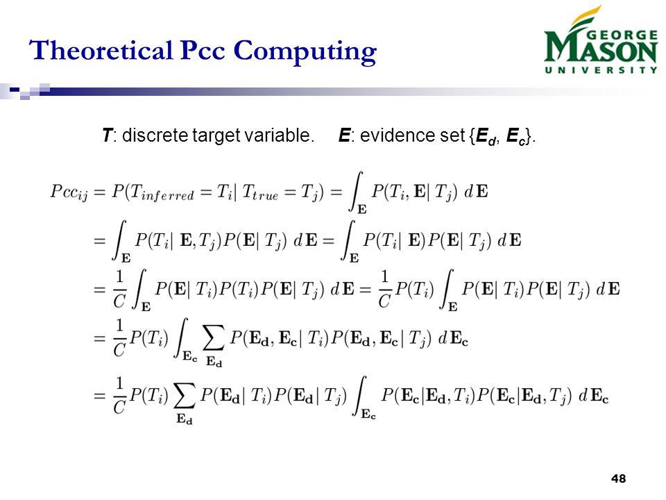 48 Theoretical Pcc Computing T: discrete target variable. E: evidence set {E d, E c }.