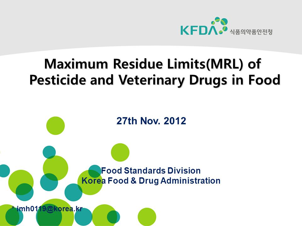  Residue data (Veterinary drug) – Physicochemical characteristics – Pharmacodynamics – Animals used in the tests (species, gender, age, weight, etc.) – Test conditions (breeding management, diet, drug administration method, and etc.) – Milk production and spawning ratio (when applicable) – Sampling method – Sample analysis method and recovery test result – Residue trial data – Storage stability – Proposed MRL – Withdrawal period