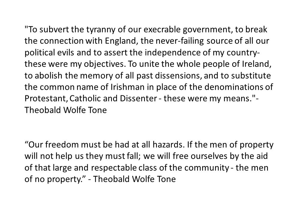 To subvert the tyranny of our execrable government, to break the connection with England, the never-failing source of all our political evils and to assert the independence of my country- these were my objectives.