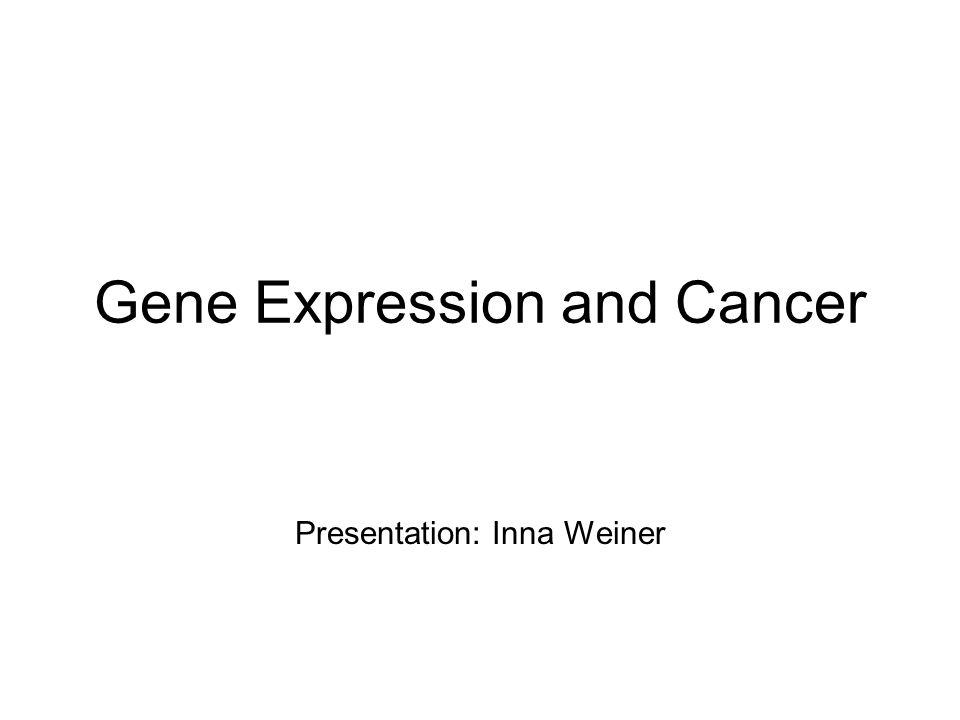 Gene Expression and Cancer Presentation: Inna Weiner