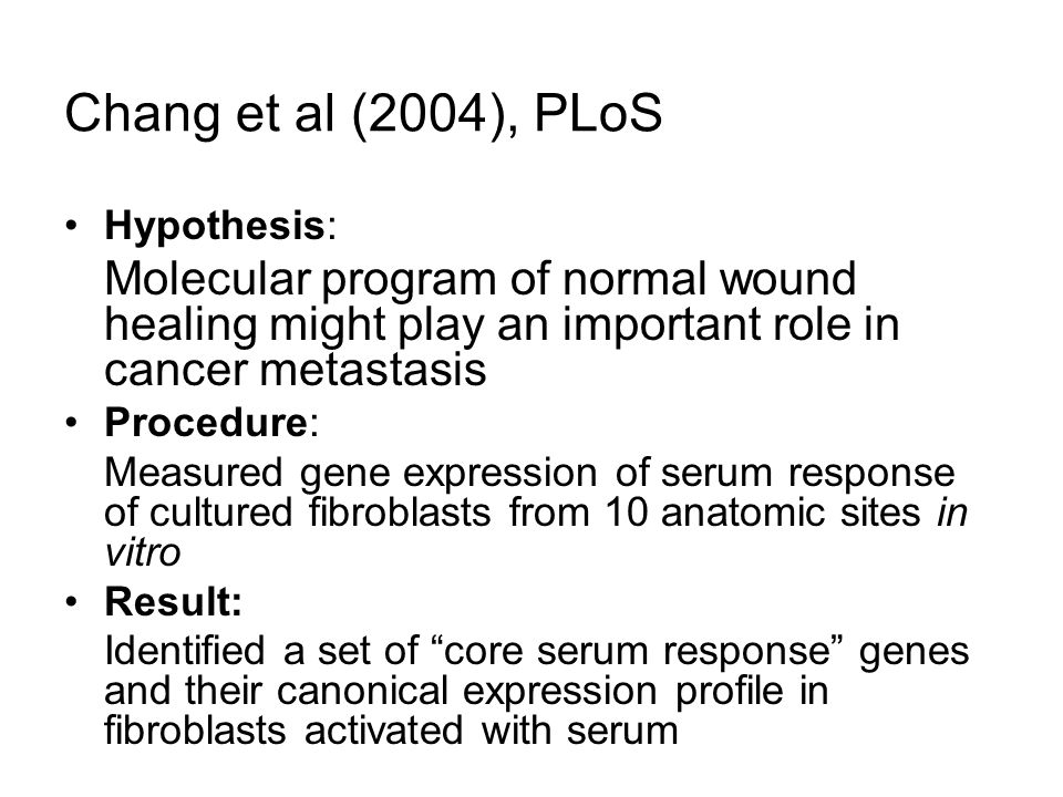 Chang et al (2004), PLoS Hypothesis: Molecular program of normal wound healing might play an important role in cancer metastasis Procedure: Measured g