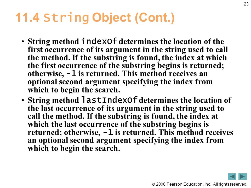  2008 Pearson Education, Inc. All rights reserved. 23 11.4 String Object (Cont.) String method indexOf determines the location of the first occurrenc