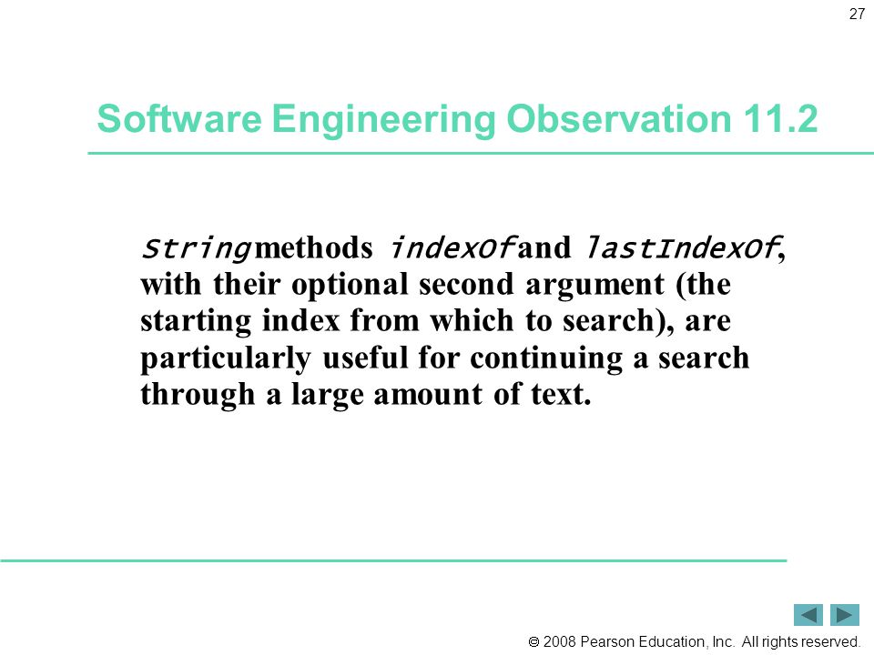 2008 Pearson Education, Inc. All rights reserved. 27 Software Engineering Observation 11.2 String methods indexOf and lastIndexOf, with their option