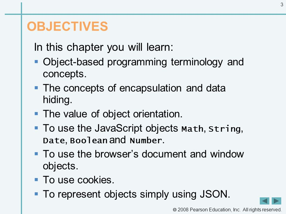  2008 Pearson Education, Inc. All rights reserved. 3 OBJECTIVES In this chapter you will learn:  Object-based programming terminology and concepts.