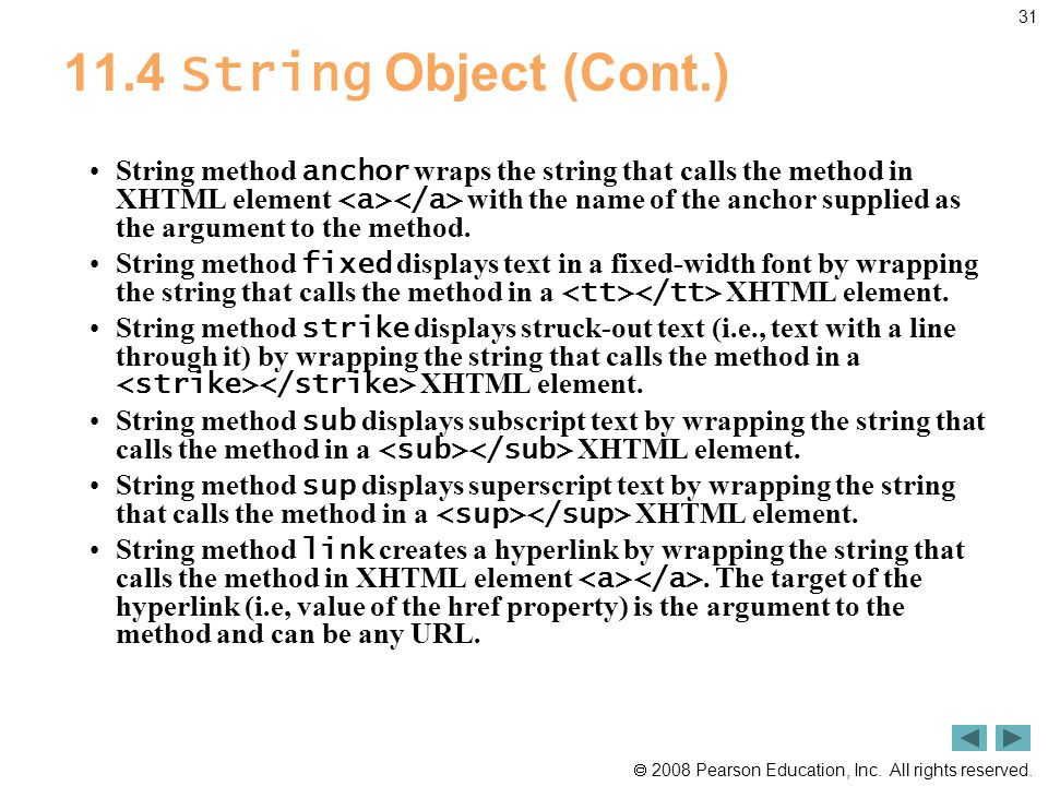  2008 Pearson Education, Inc. All rights reserved. 31 11.4 String Object (Cont.) String method anchor wraps the string that calls the method in XHTML
