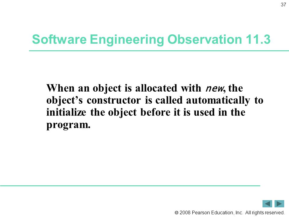  2008 Pearson Education, Inc. All rights reserved. 37 Software Engineering Observation 11.3 When an object is allocated with new, the object's constr