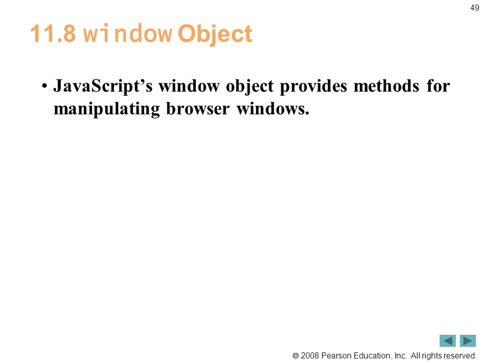 2008 Pearson Education, Inc. All rights reserved. 49 11.8 window Object JavaScript's window object provides methods for manipulating browser windows