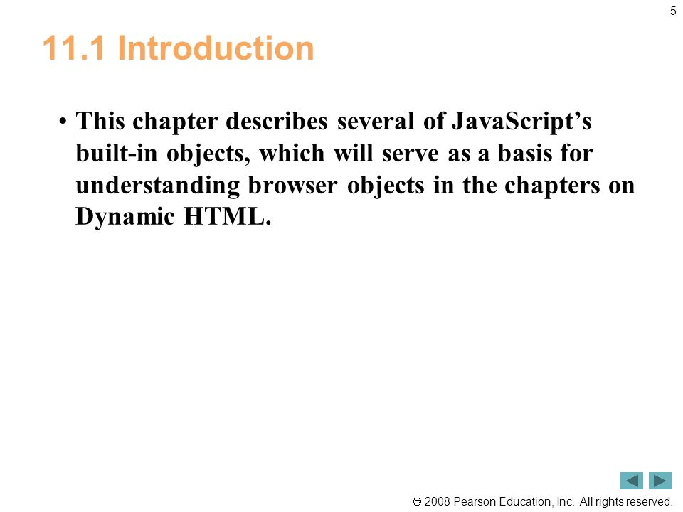  2008 Pearson Education, Inc. All rights reserved. 5 11.1 Introduction This chapter describes several of JavaScript's built-in objects, which will se