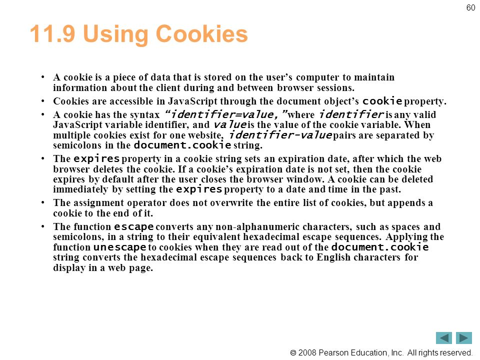  2008 Pearson Education, Inc. All rights reserved. 60 11.9 Using Cookies A cookie is a piece of data that is stored on the user's computer to maintai