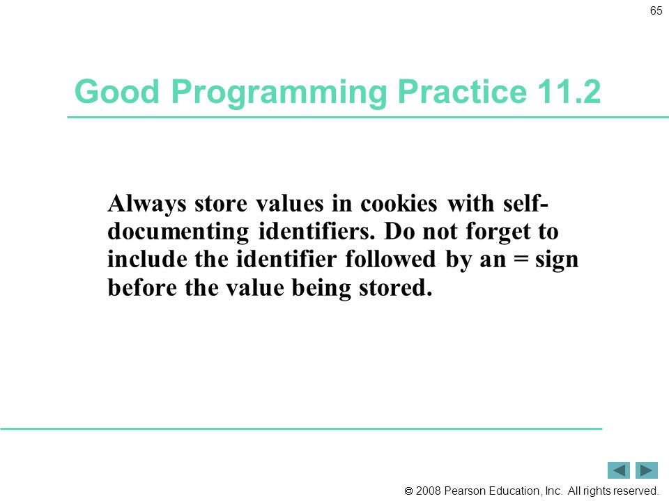  2008 Pearson Education, Inc. All rights reserved. 65 Good Programming Practice 11.2 Always store values in cookies with self- documenting identifier
