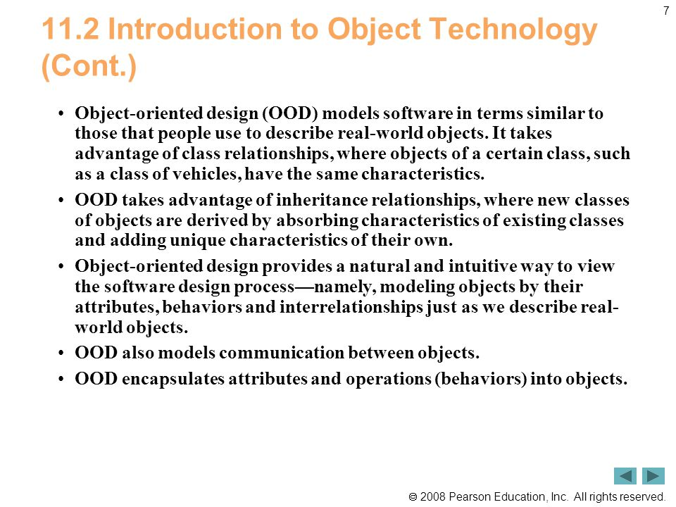  2008 Pearson Education, Inc. All rights reserved. 7 11.2 Introduction to Object Technology (Cont.) Object-oriented design (OOD) models software in t