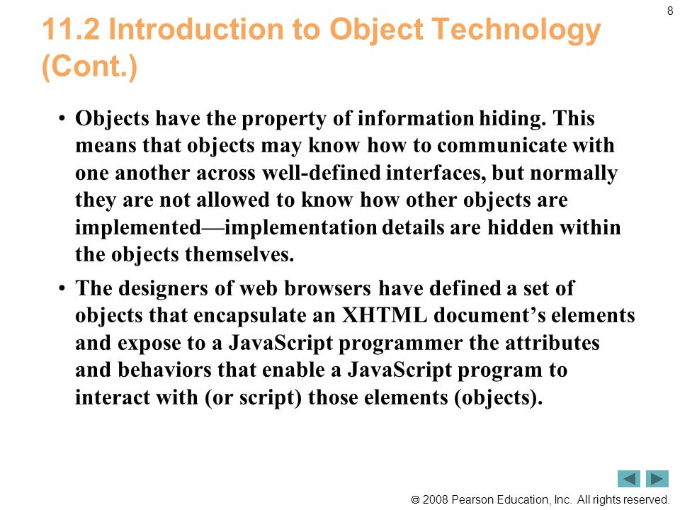  2008 Pearson Education, Inc. All rights reserved. 8 11.2 Introduction to Object Technology (Cont.) Objects have the property of information hiding.