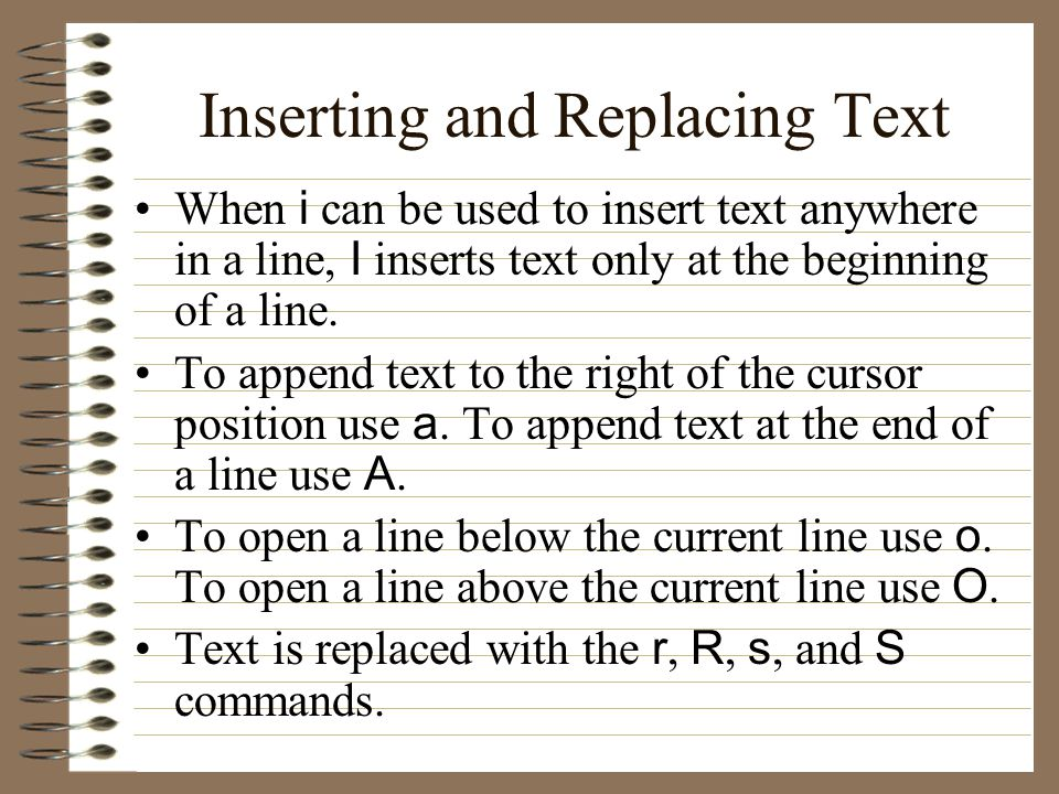 Inserting and Replacing Text When i can be used to insert text anywhere in a line, I inserts text only at the beginning of a line.