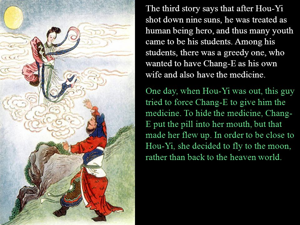 The third story says that after Hou-Yi shot down nine suns, he was treated as human being hero, and thus many youth came to be his students. Among his