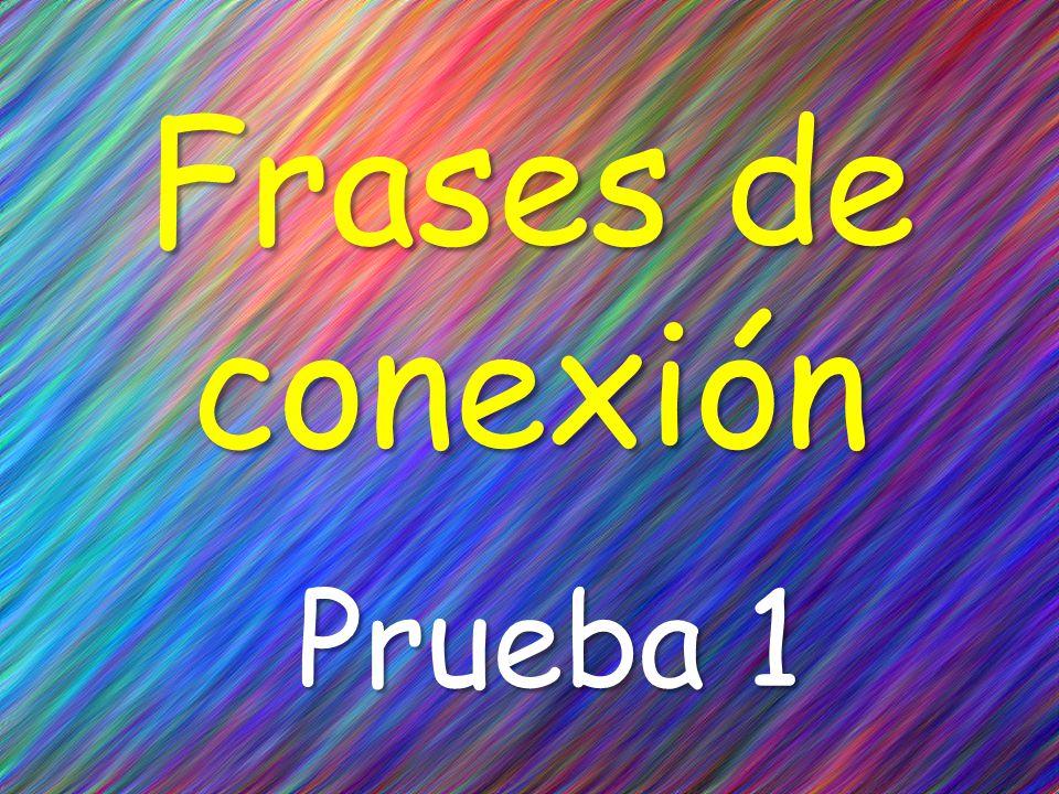 Frases de conexión Prueba 1