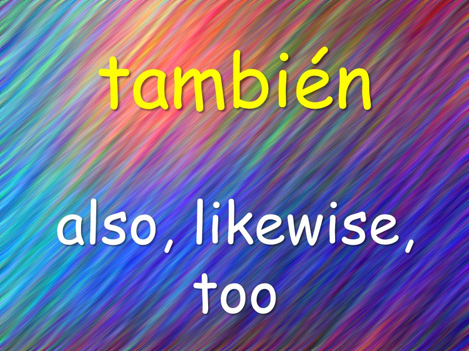 también also, likewise, too