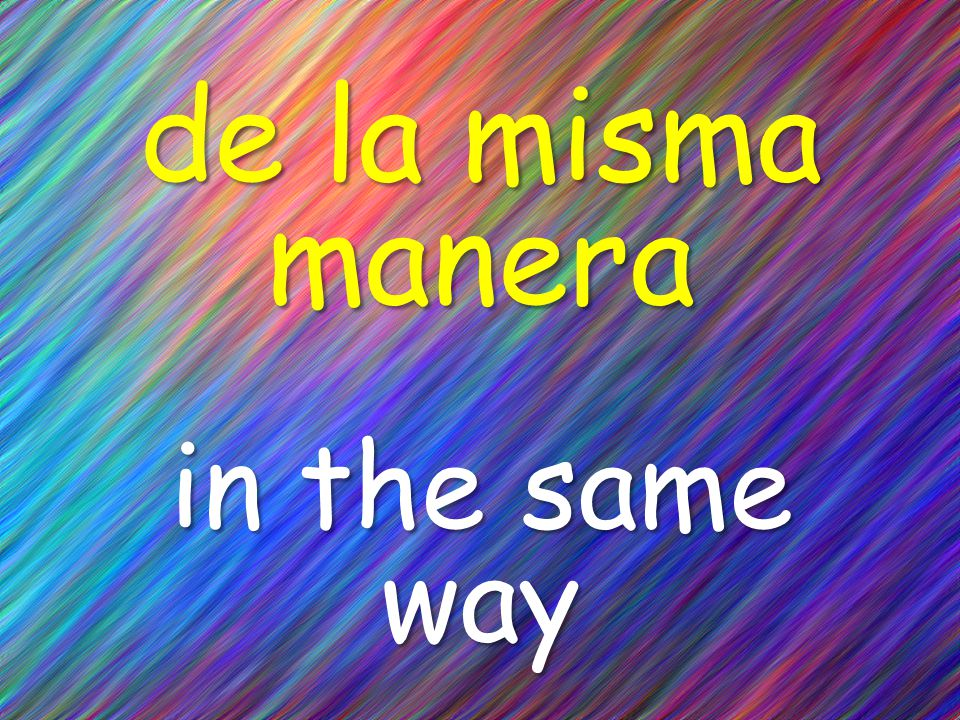 de la misma manera in the same way