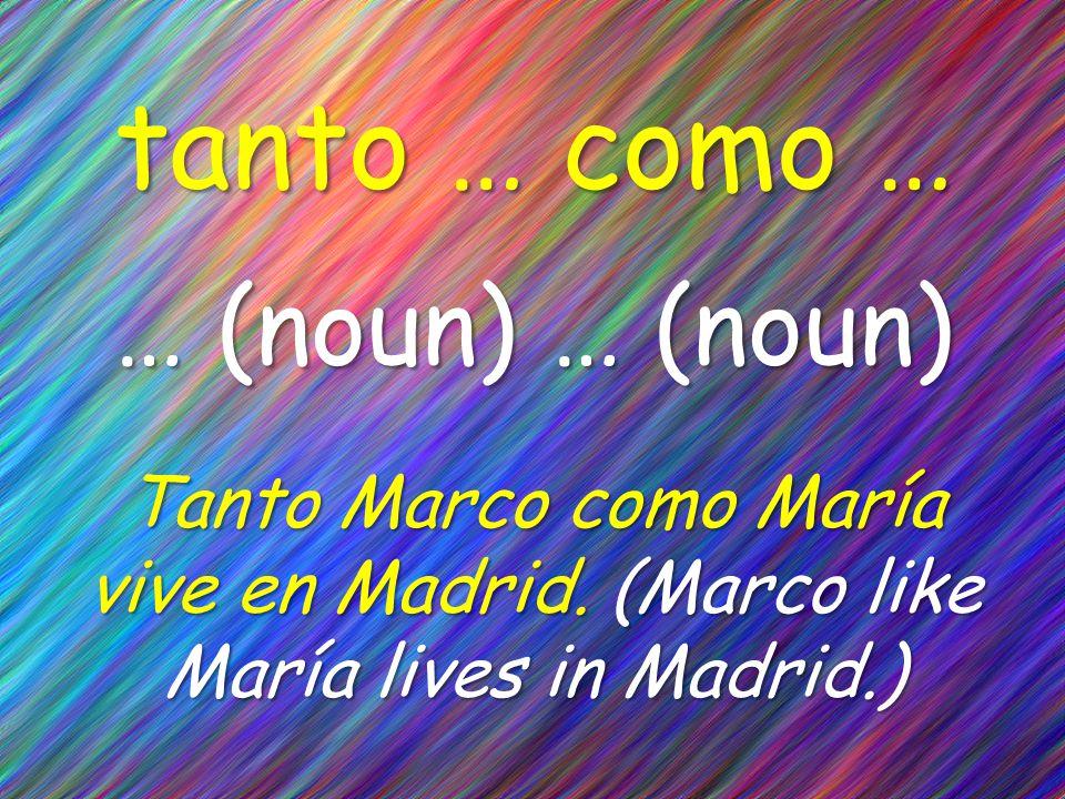 tanto … como … … (noun) … (noun) Tanto Marco como María vive en Madrid.