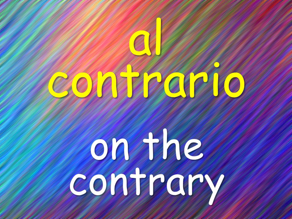 al contrario on the contrary