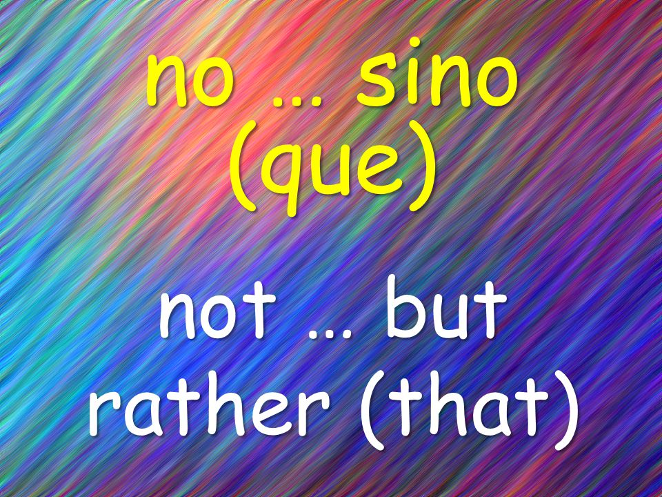 no … sino (que) not … but rather (that)