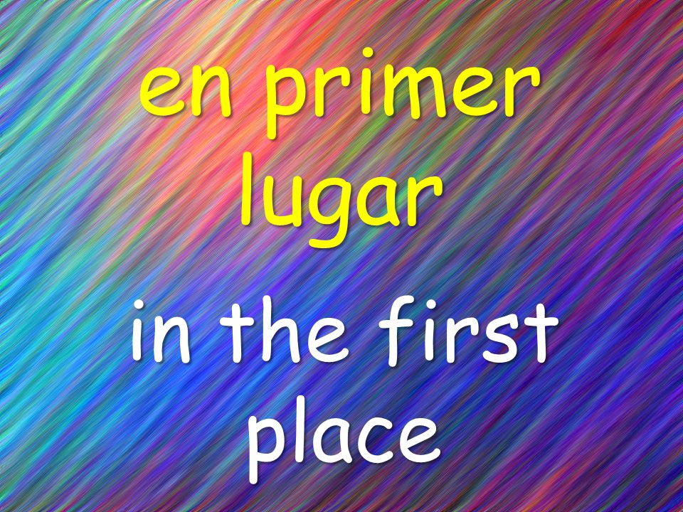en primer lugar in the first place