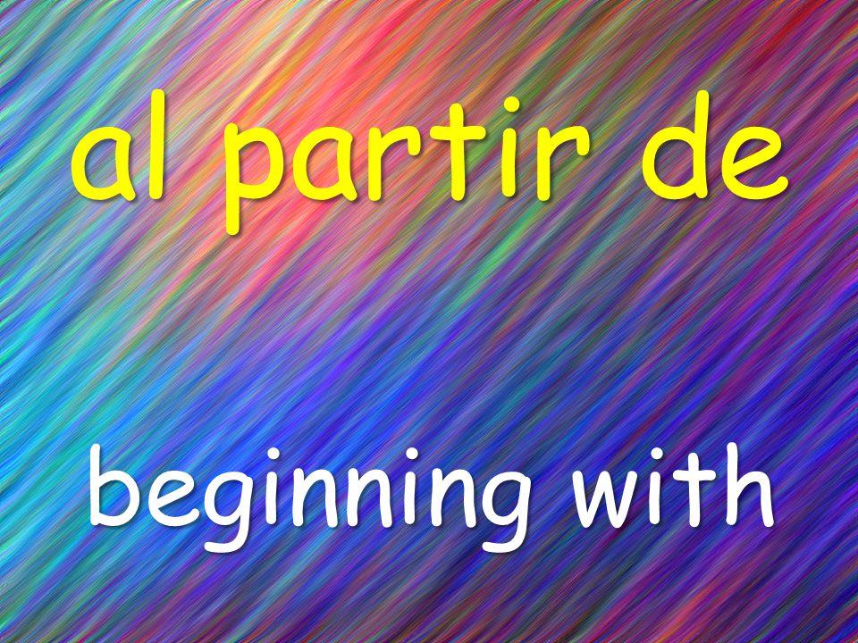 al partir de beginning with