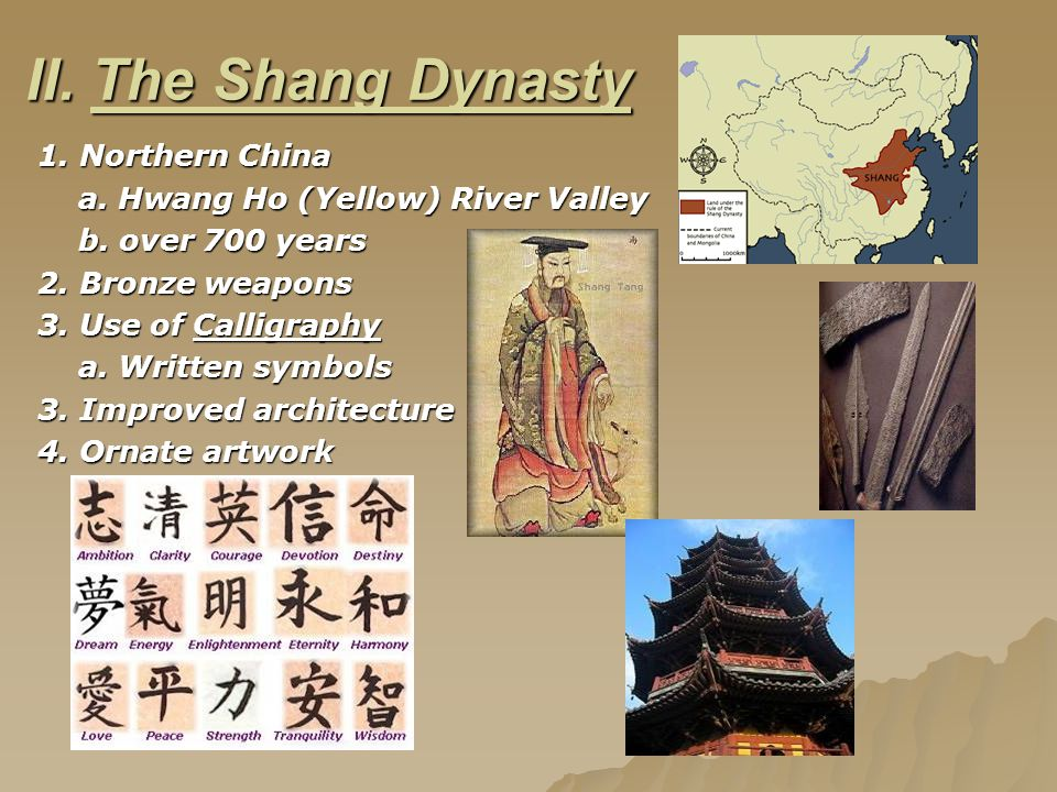 II. The Shang Dynasty 1. Northern China a. Hwang Ho (Yellow) River Valley a.