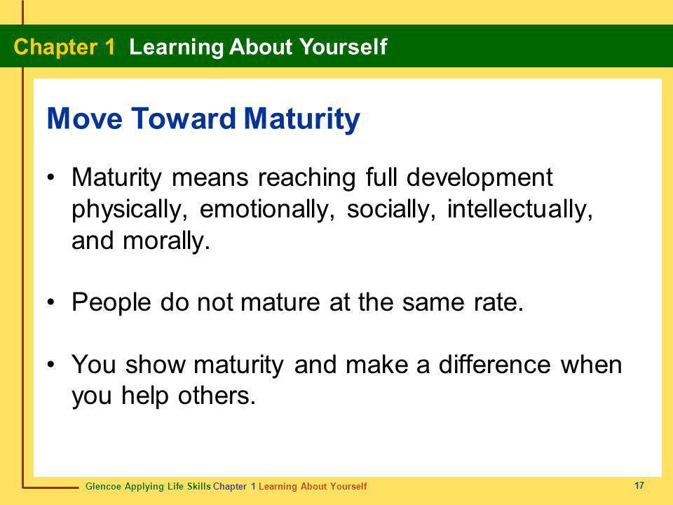 Glencoe Applying Life Skills Chapter 1 Learning About Yourself Chapter 1 Learning About Yourself 17 Maturity means reaching full development physicall