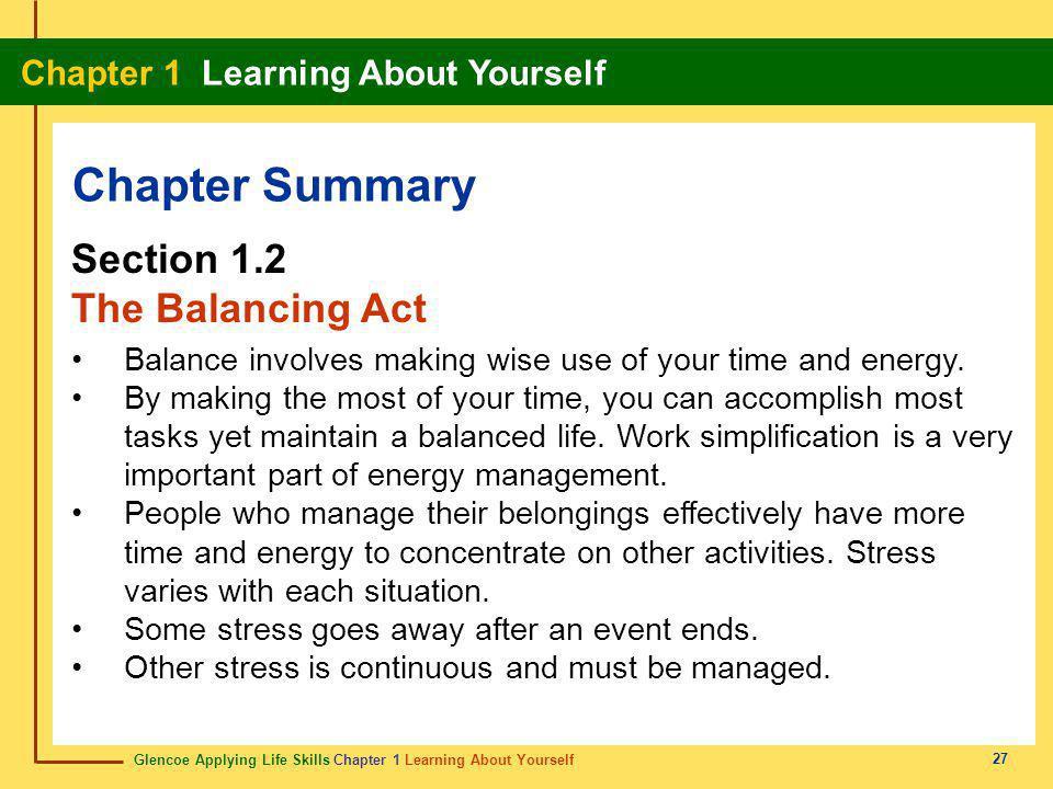 Glencoe Applying Life Skills Chapter 1 Learning About Yourself Chapter 1 Learning About Yourself 27 Chapter Summary Section 1.2 The Balancing Act Bala
