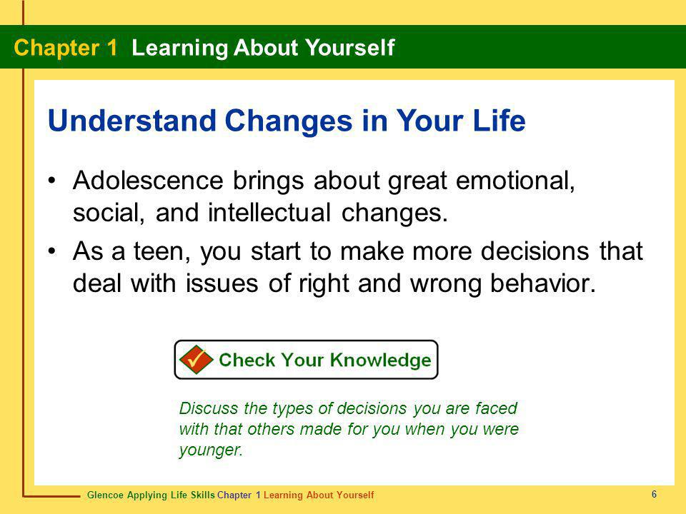 Glencoe Applying Life Skills Chapter 1 Learning About Yourself Chapter 1 Learning About Yourself 27 Chapter Summary Section 1.2 The Balancing Act Balance involves making wise use of your time and energy.