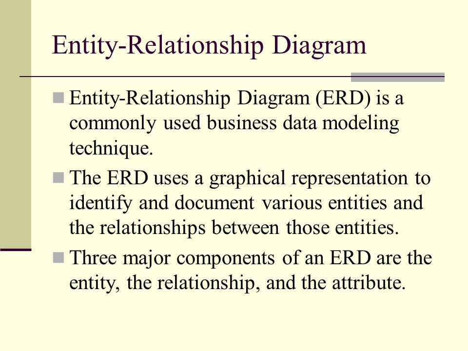 ERD An entity is anything about which a company would like to collect and store information.