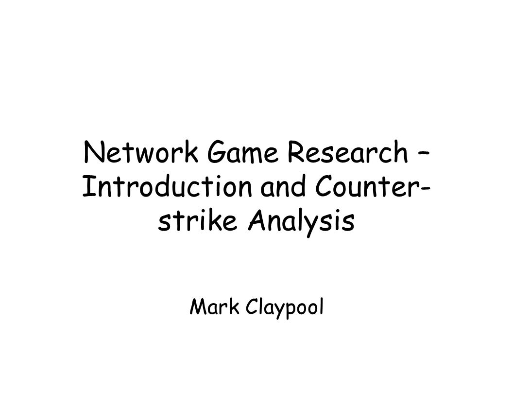Outline ● Overview of Network Games ● Net Games Conference ● Research Issues ● Analysis Counter-strike ● Our Results