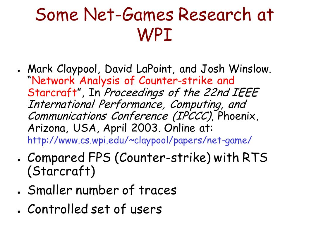 Some Net-Games Research at WPI ● Mark Claypool, David LaPoint, and Josh Winslow.