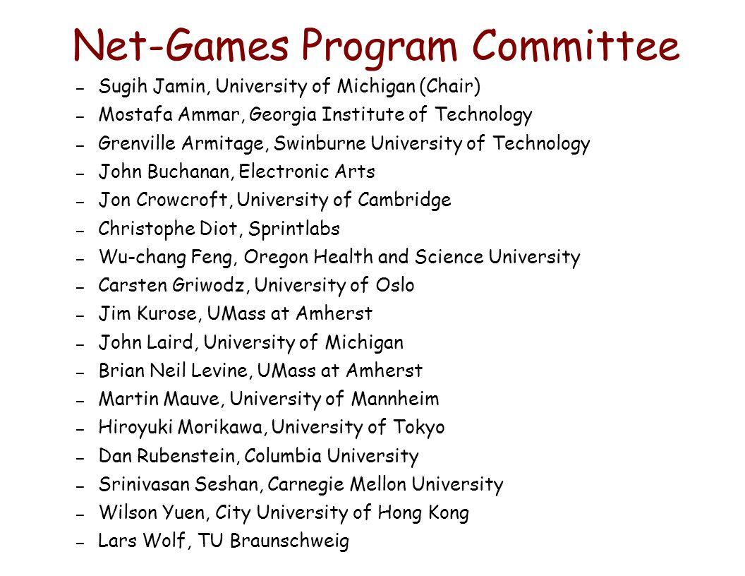 Net-Games Program Committee – Sugih Jamin, University of Michigan (Chair) – Mostafa Ammar, Georgia Institute of Technology – Grenville Armitage, Swinb