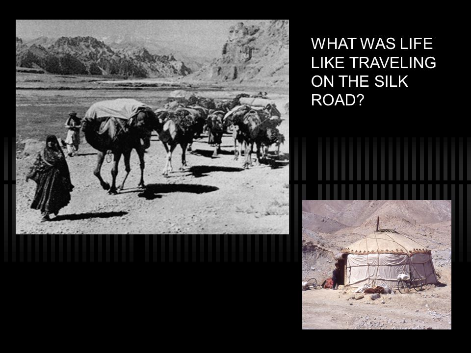 WHAT WAS LIFE LIKE TRAVELING ON THE SILK ROAD?