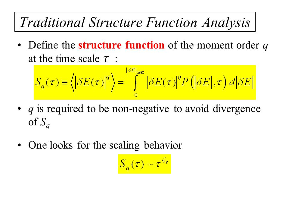Traditional Structure Function Analysis Define the structure function of the moment order q at the time scale : q is required to be non-negative to avoid divergence of S q One looks for the scaling behavior