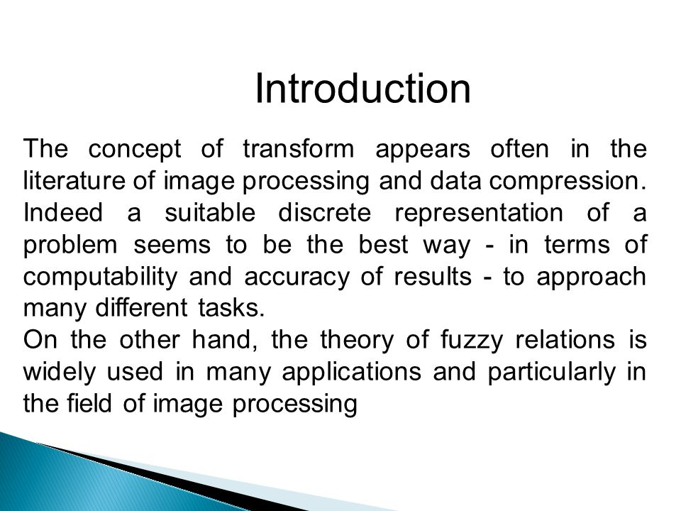 Introduction The concept of transform appears often in the literature of image processing and data compression. Indeed a suitable discrete representat