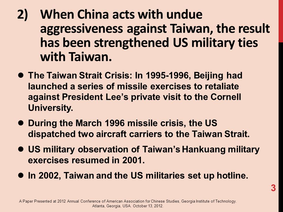 2)When China acts with undue aggressiveness against Taiwan, the result has been strengthened US military ties with Taiwan.