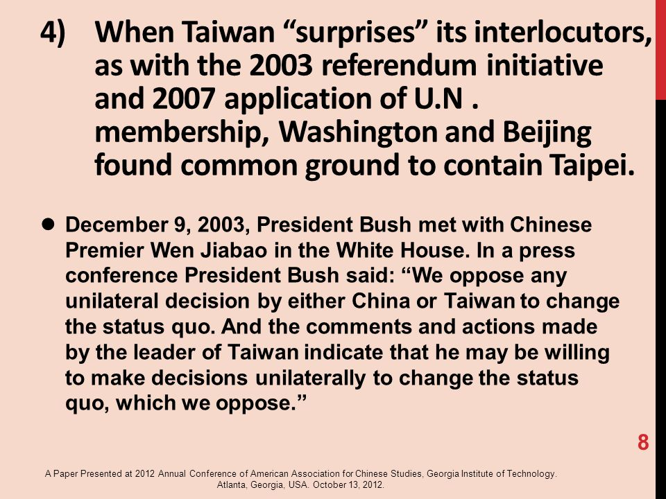 4)When Taiwan surprises its interlocutors, as with the 2003 referendum initiative and 2007 application of U.N.