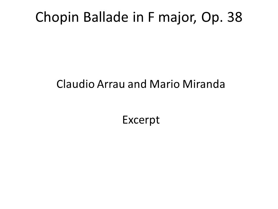 Chopin Ballade in F major, Op. 38 Claudio Arrau and Mario Miranda Excerpt