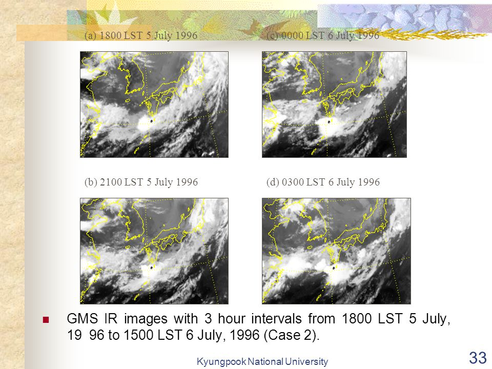 Kyungpook National University 33 GMS IR images with 3 hour intervals from 1800 LST 5 July, 19 96 to 1500 LST 6 July, 1996 (Case 2).