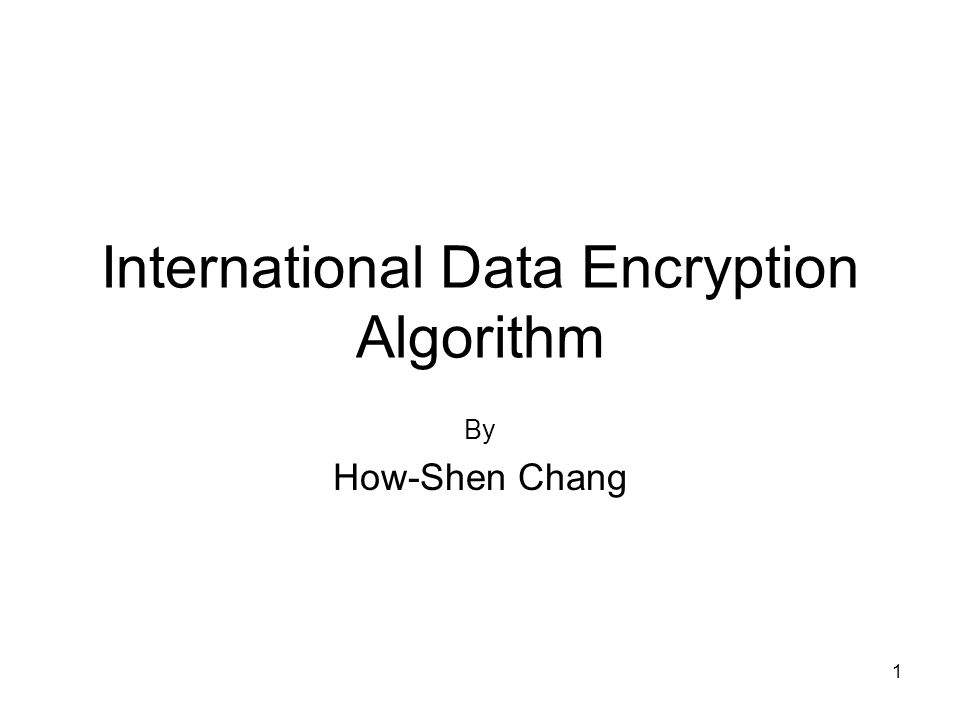 1 International Data Encryption Algorithm By How-Shen Chang