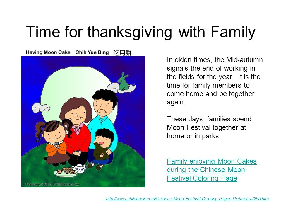 Time for thanksgiving with Family http://www.childbook.com/Chinese-Moon-Festival-Coloring-Pages-Pictures-s/295.htm In olden times, the Mid-autumn signals the end of working in the fields for the year.