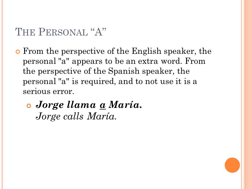 T HE P ERSONAL A From the perspective of the English speaker, the personal a appears to be an extra word.
