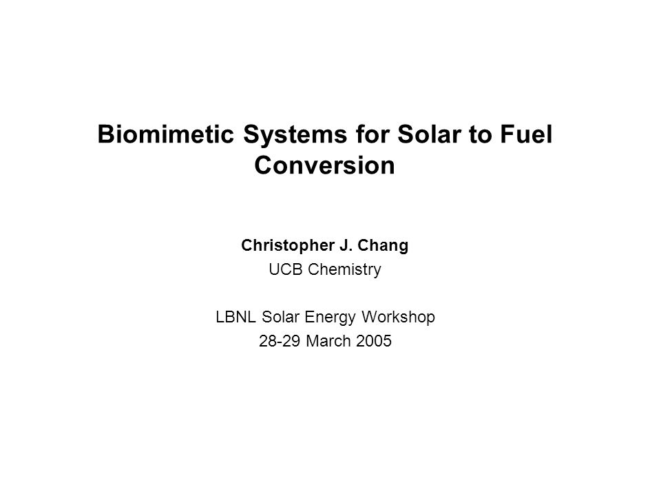 Biomimetic Systems for Solar to Fuel Conversion Christopher J.