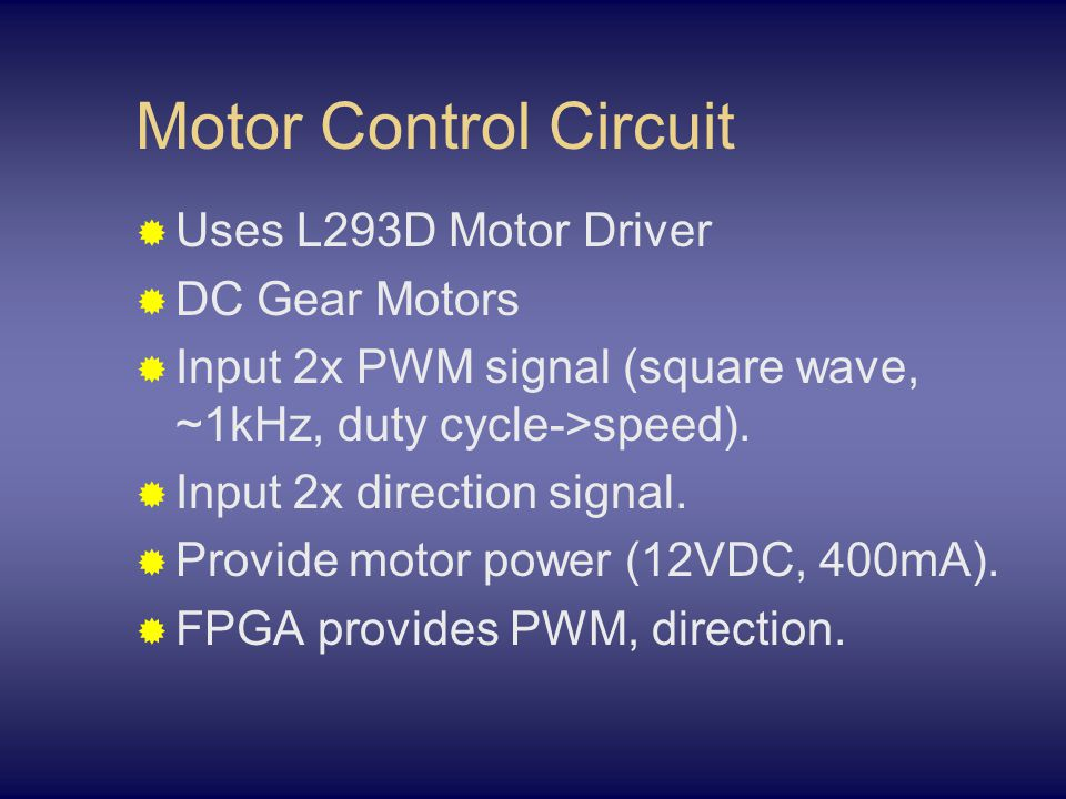 Motor Control Circuit  Uses L293D Motor Driver  DC Gear Motors  Input 2x PWM signal (square wave, ~1kHz, duty cycle->speed).