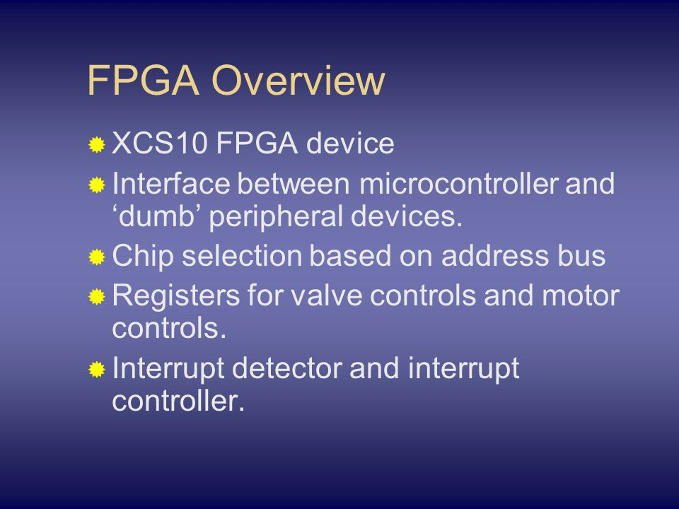 FPGA Overview  XCS10 FPGA device  Interface between microcontroller and 'dumb' peripheral devices.