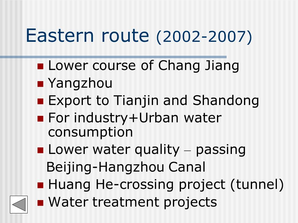 Eastern route (2002-2007) Lower course of Chang Jiang Yangzhou Export to Tianjin and Shandong For industry+Urban water consumption Lower water quality – passing Beijing-Hangzhou Canal Huang He-crossing project (tunnel) Water treatment projects
